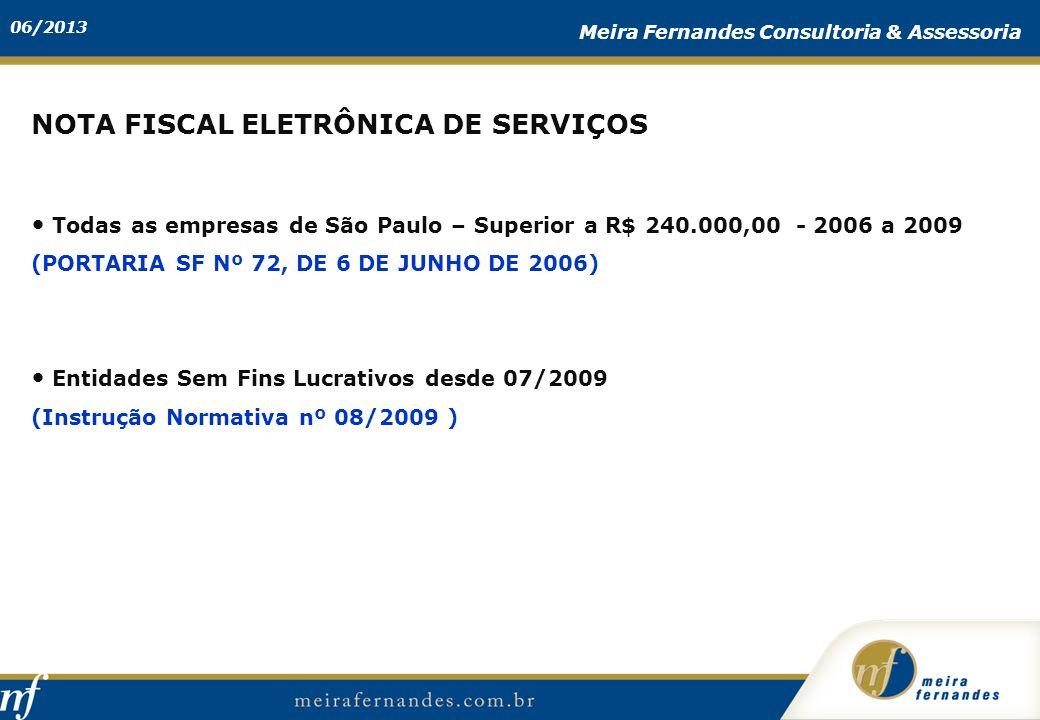 06/2013 Meira Fernandes Consultoria & Assessoria NOTA FISCAL ELETRÔNICA DE SERVIÇOS Todas as empresas de São Paulo – Superior a R$ 240.000,00 - 2006 a