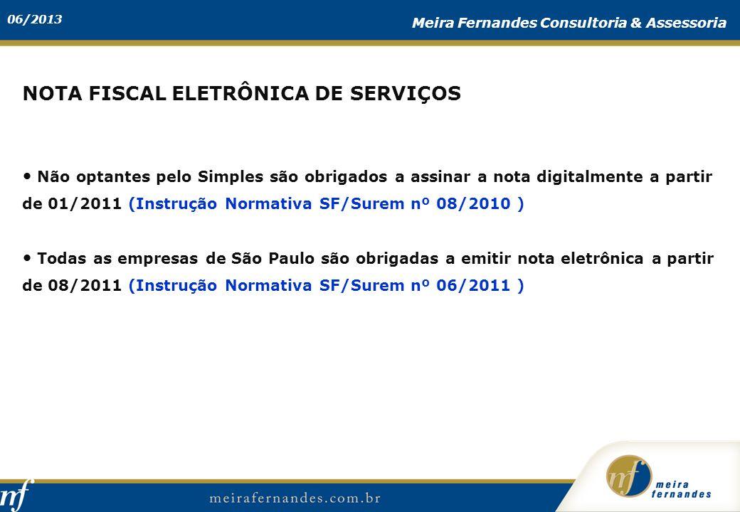 06/2013 Meira Fernandes Consultoria & Assessoria NOTA FISCAL ELETRÔNICA DE SERVIÇOS Não optantes pelo Simples são obrigados a assinar a nota digitalme