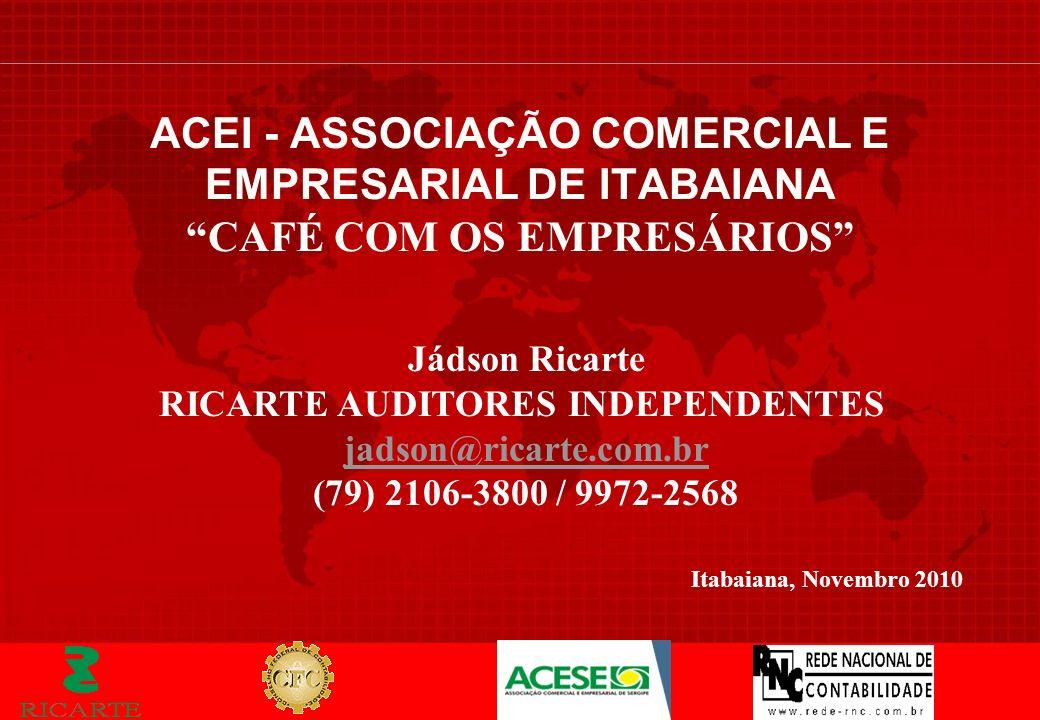 Itabaiana, Novembro 2010 ACEI - ASSOCIAÇÃO COMERCIAL E EMPRESARIAL DE ITABAIANA CAFÉ COM OS EMPRESÁRIOS Jádson Ricarte RICARTE AUDITORES INDEPENDENTES