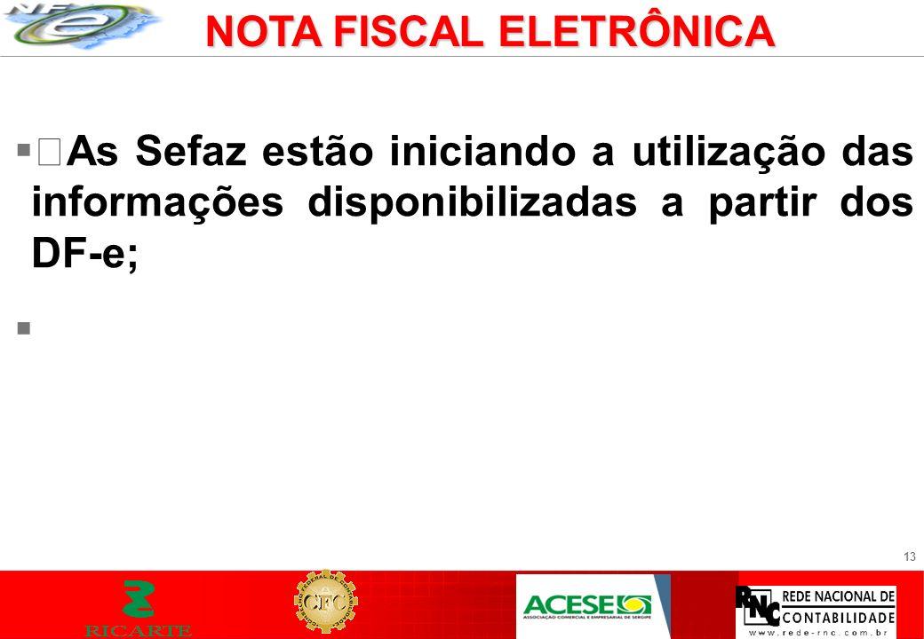 13 As Sefaz estão iniciando a utilização das informações disponibilizadas a partir dos DF-e; NOTA FISCAL ELETRÔNICA