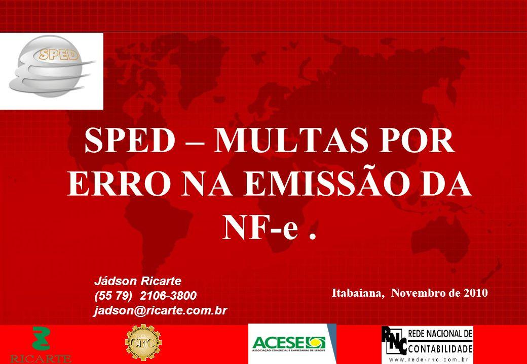 Itabaiana, Novembro de 2010 SPED – MULTAS POR ERRO NA EMISSÃO DA NF-e. Jádson Ricarte (55 79) 2106-3800 jadson@ricarte.com.br
