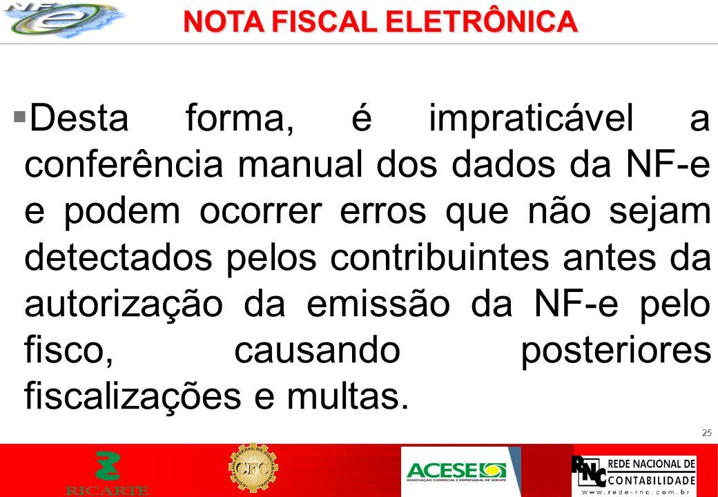 25 Desta forma, é impraticável a conferência manual dos dados da NF-e e podem ocorrer erros que não sejam detectados pelos contribuintes antes da auto