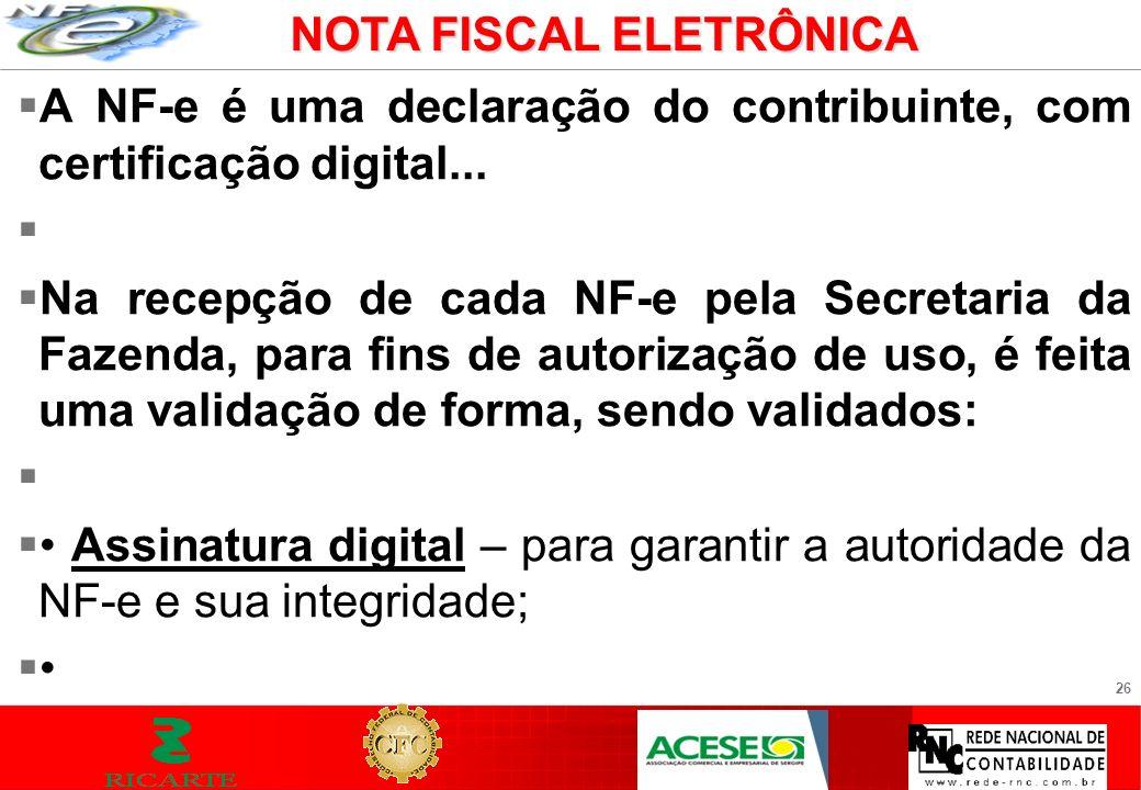 26 A NF-e é uma declaração do contribuinte, com certificação digital... Na recepção de cada NF-e pela Secretaria da Fazenda, para fins de autorização