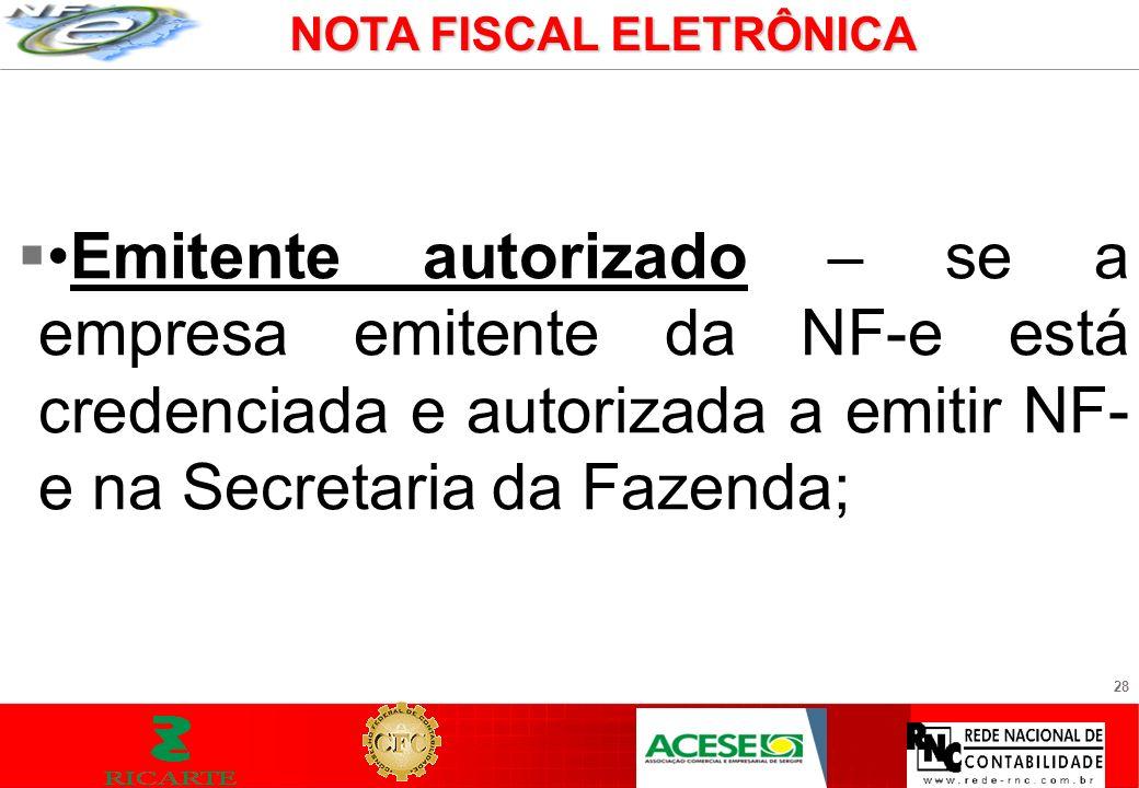 28 Emitente autorizado – se a empresa emitente da NF-e está credenciada e autorizada a emitir NF- e na Secretaria da Fazenda; NOTA FISCAL ELETRÔNICA