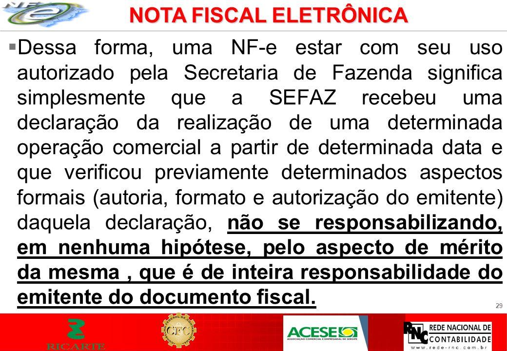 29 Dessa forma, uma NF-e estar com seu uso autorizado pela Secretaria de Fazenda significa simplesmente que a SEFAZ recebeu uma declaração da realizaç