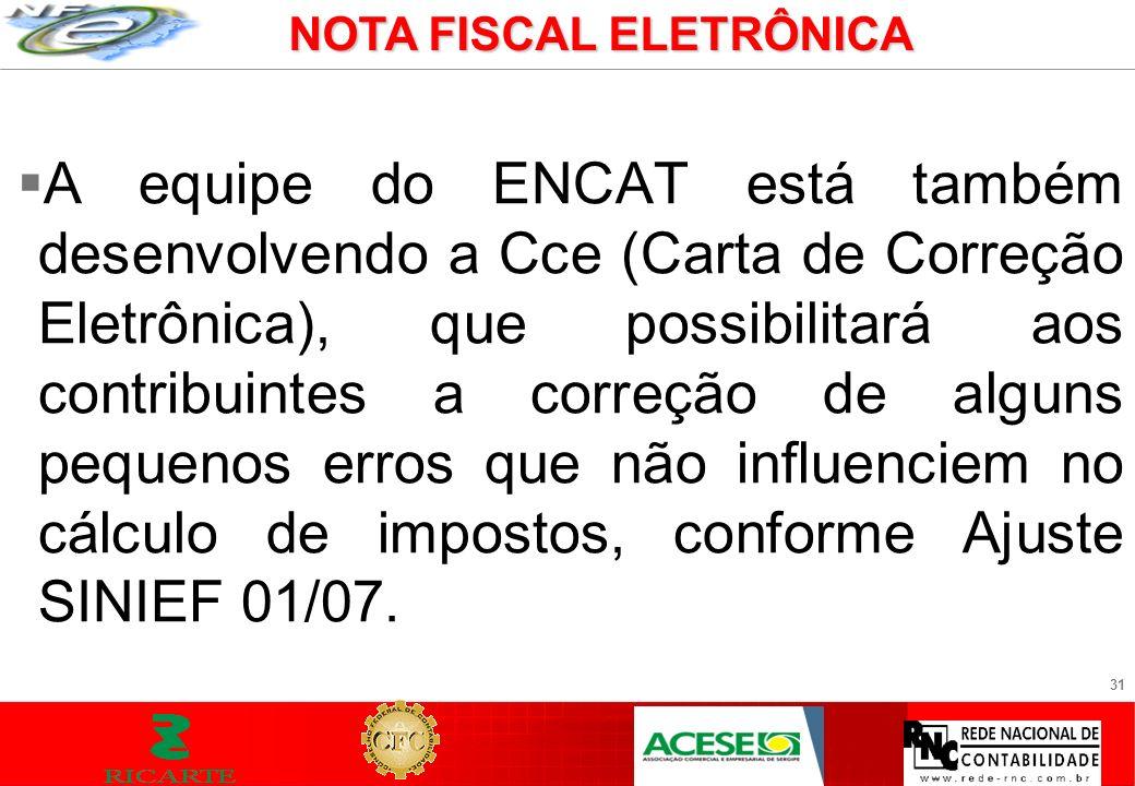 31 A equipe do ENCAT está também desenvolvendo a Cce (Carta de Correção Eletrônica), que possibilitará aos contribuintes a correção de alguns pequenos