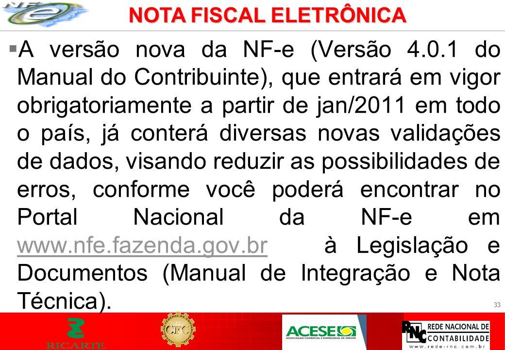 33 A versão nova da NF-e (Versão 4.0.1 do Manual do Contribuinte), que entrará em vigor obrigatoriamente a partir de jan/2011 em todo o país, já conte