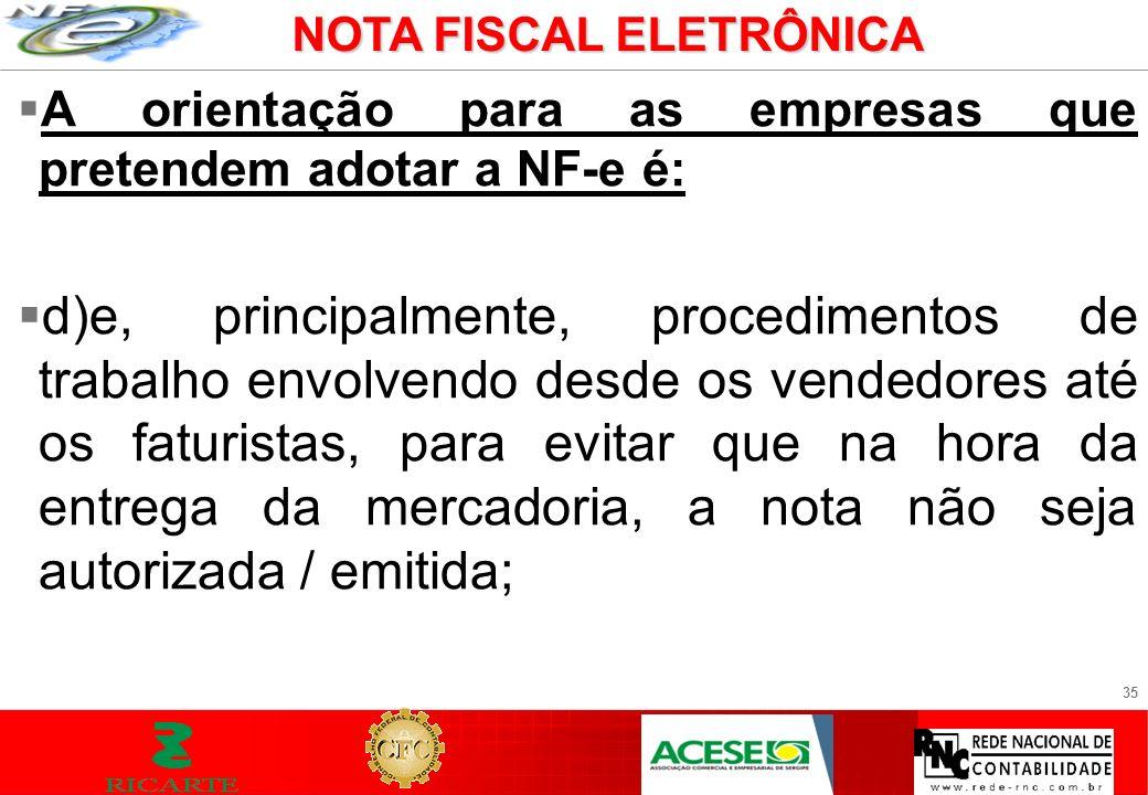 35 A orientação para as empresas que pretendem adotar a NF-e é: d)e, principalmente, procedimentos de trabalho envolvendo desde os vendedores até os f