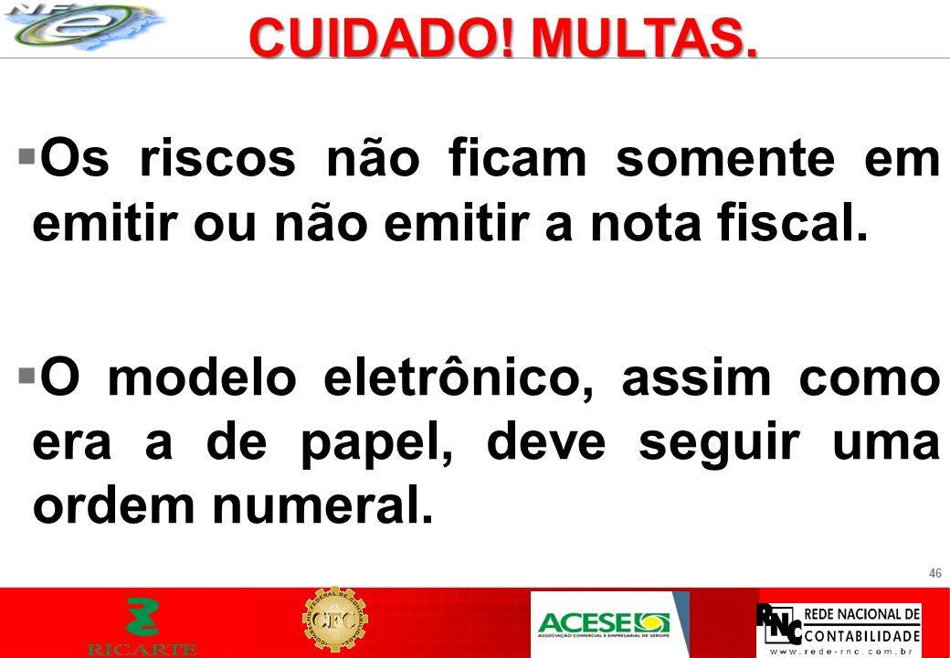 46 Os riscos não ficam somente em emitir ou não emitir a nota fiscal. O modelo eletrônico, assim como era a de papel, deve seguir uma ordem numeral. C