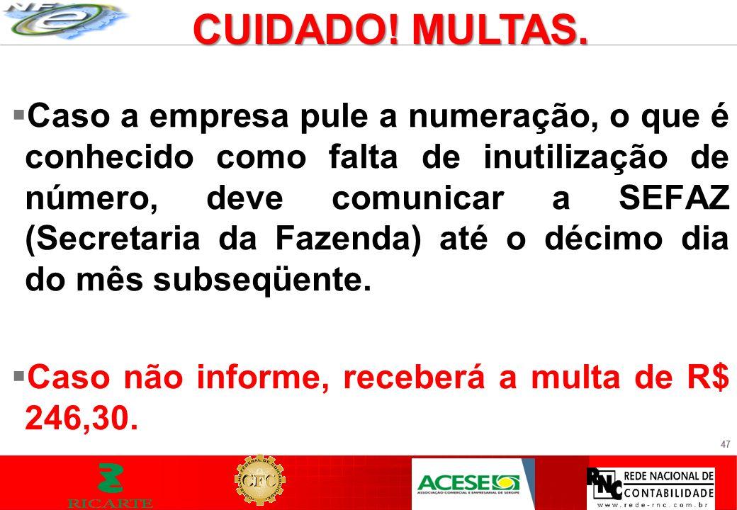 47 Caso a empresa pule a numeração, o que é conhecido como falta de inutilização de número, deve comunicar a SEFAZ (Secretaria da Fazenda) até o décim