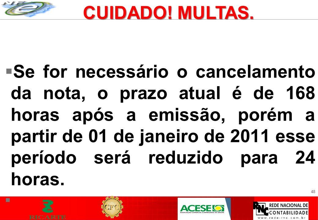 48 Se for necessário o cancelamento da nota, o prazo atual é de 168 horas após a emissão, porém a partir de 01 de janeiro de 2011 esse período será re