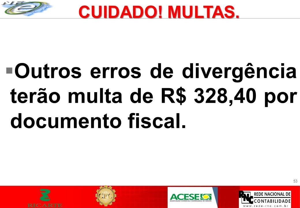 53 Outros erros de divergência terão multa de R$ 328,40 por documento fiscal. CUIDADO! MULTAS.