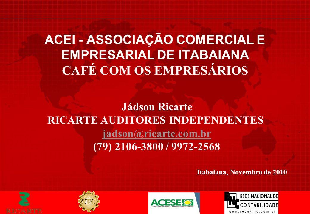 Itabaiana, Novembro de 2010 ACEI - ASSOCIAÇÃO COMERCIAL E EMPRESARIAL DE ITABAIANA CAFÉ COM OS EMPRESÁRIOS Jádson Ricarte RICARTE AUDITORES INDEPENDEN