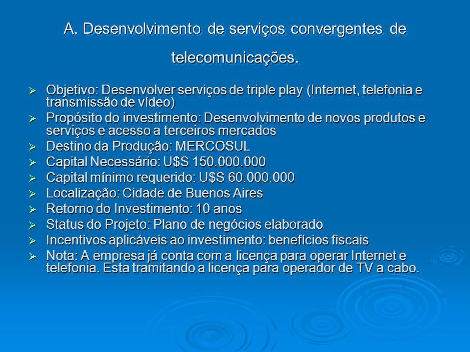 A. Desenvolvimento de serviços convergentes de telecomunicações. Objetivo: Desenvolver serviços de triple play (Internet, telefonia e transmissão de v