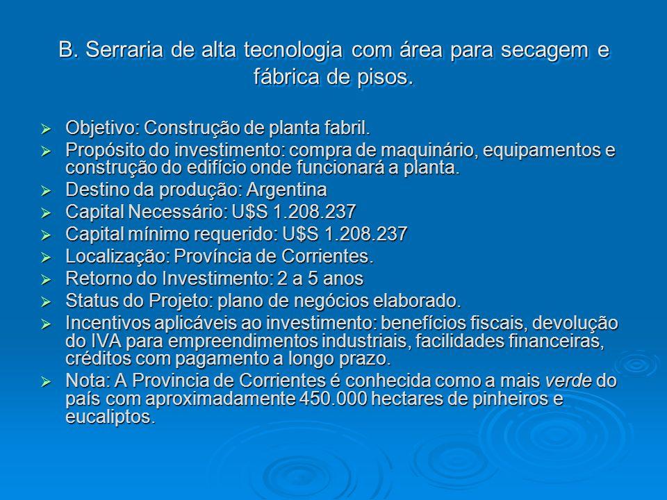 B. Serraria de alta tecnologia com área para secagem e fábrica de pisos. Objetivo: Construção de planta fabril. Objetivo: Construção de planta fabril.