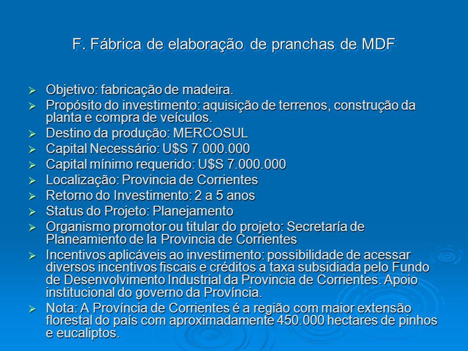 F. Fábrica de elaboração de pranchas de MDF Objetivo: fabricação de madeira. Objetivo: fabricação de madeira. Propósito do investimento: aquisição de