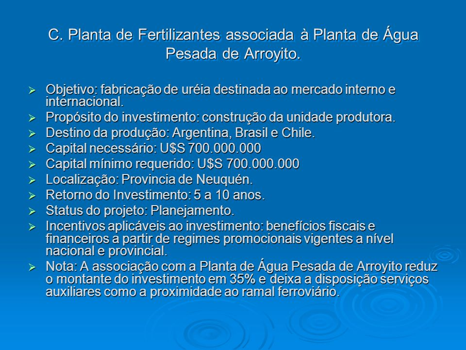 C. Planta de Fertilizantes associada à Planta de Água Pesada de Arroyito. Objetivo: fabricação de uréia destinada ao mercado interno e internacional.