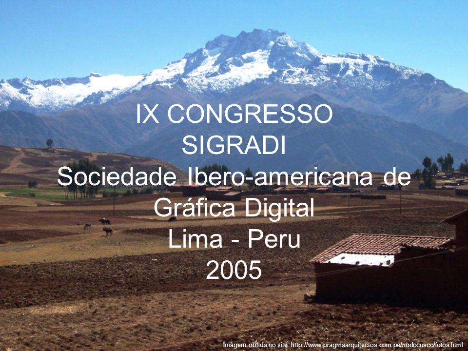 IX CONGRESSO SIGRADI Sociedade Ibero-americana de Gráfica Digital Lima - Peru 2005 Imagem obtida no site: http://www.pragmaarquitectos.com.pe/nodocusc