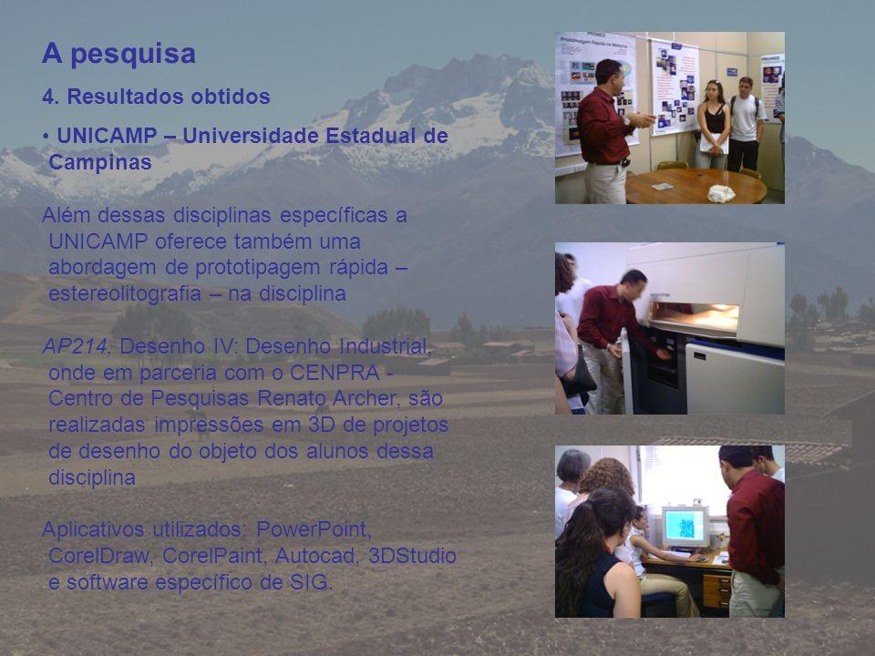 A pesquisa 4. Resultados obtidos UNICAMP – Universidade Estadual de Campinas Além dessas disciplinas específicas a UNICAMP oferece também uma abordage