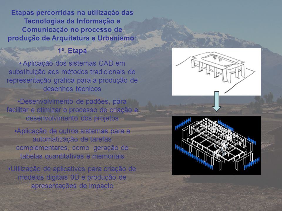 Etapas percorridas na utilização das Tecnologias da Informação e Comunicação no processo de produção de Arquitetura e Urbanismo: 1ª. Etapa Aplicação d