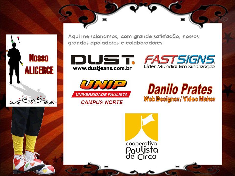 www.dustjeans.com.br CAMPUS NORTE Aqui mencionamos, com grande satisfação, nossos grandes apoiadores e colaboradores: Nosso ALICERCE Nosso ALICERCE