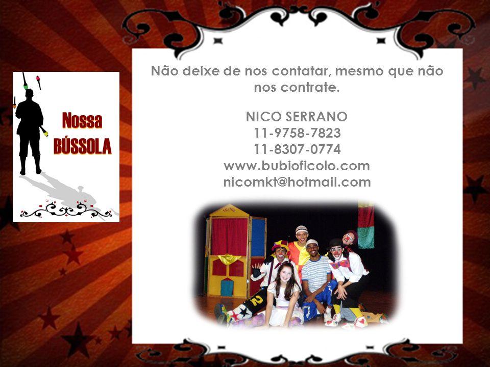 Não deixe de nos contatar, mesmo que não nos contrate. NICO SERRANO 11-9758-7823 11-8307-0774 www.bubioficolo.com nicomkt@hotmail.com Nossa BÚSSOLA No