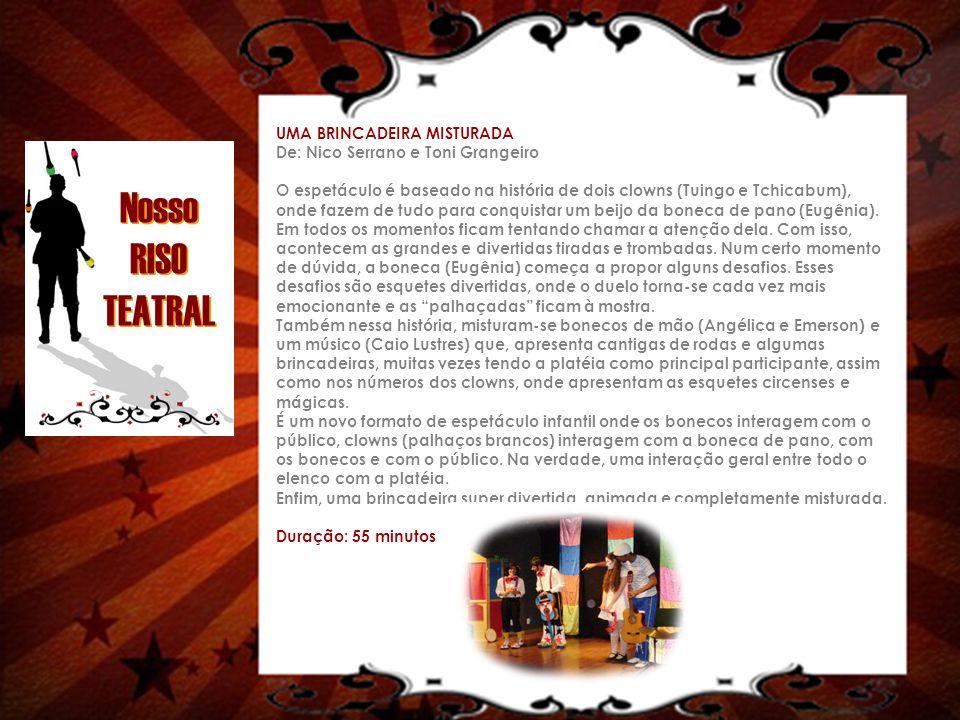 UMA BRINCADEIRA MISTURADA De: Nico Serrano e Toni Grangeiro O espetáculo é baseado na história de dois clowns (Tuingo e Tchicabum), onde fazem de tudo