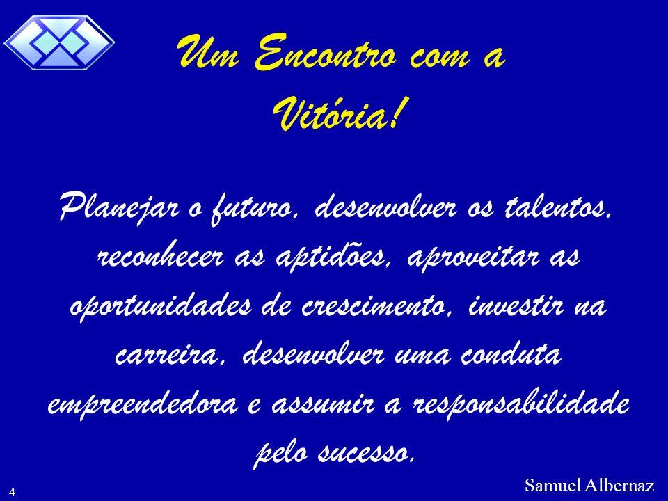 Samuel Albernaz 5 Por isso, aproveite cada instante e faça bom uso de cada oportunidade que se descerrar à sua frente.