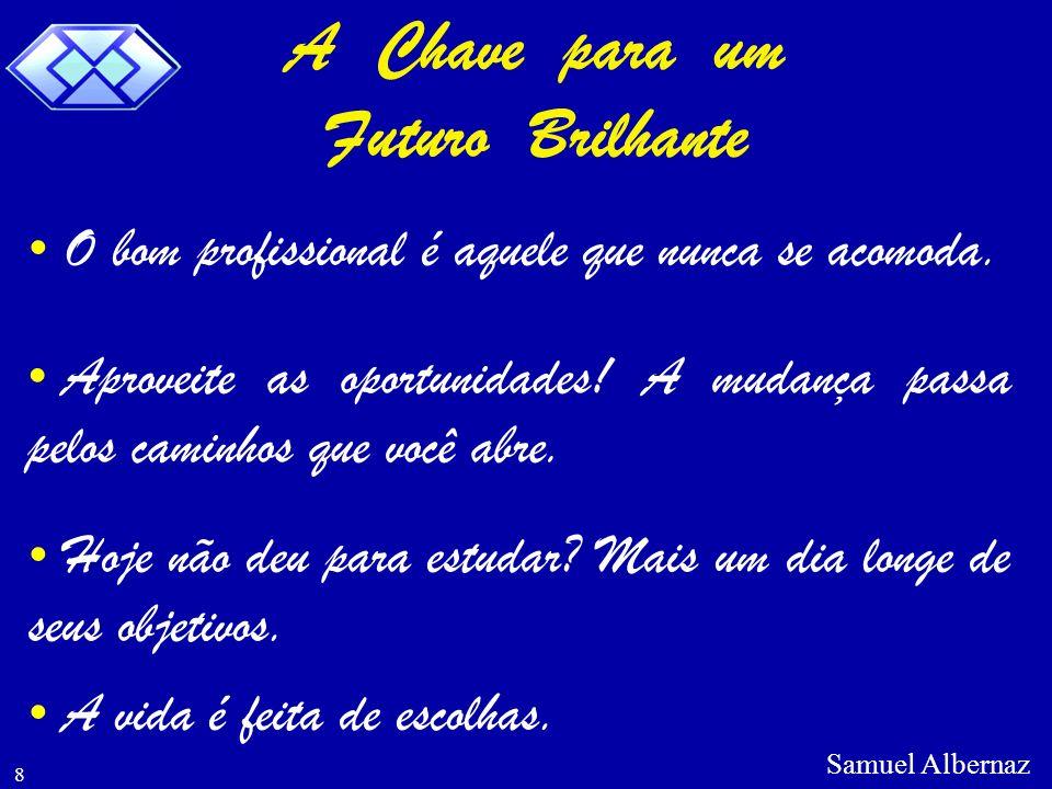 Samuel Albernaz 9 Formação Acadêmica Uma boa formação acadêmica é imprescindível para sua carreira.