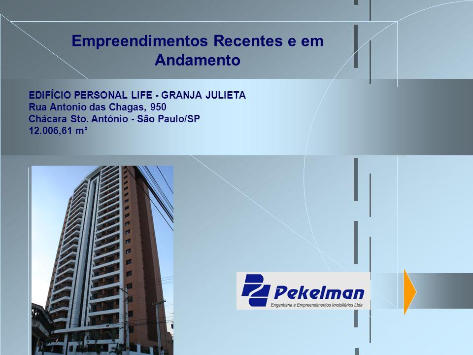 Empreendimentos Recentes e em Andamento EDIFÍCIO PERSONAL LIFE - GRANJA JULIETA Rua Antonio das Chagas, 950 Chácara Sto. Antônio - São Paulo/SP 12.006