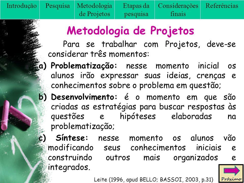 Metodologia de Projetos Para se trabalhar com Projetos, deve-se considerar três momentos: a)Problematização: nesse momento inicial os alunos irão expr