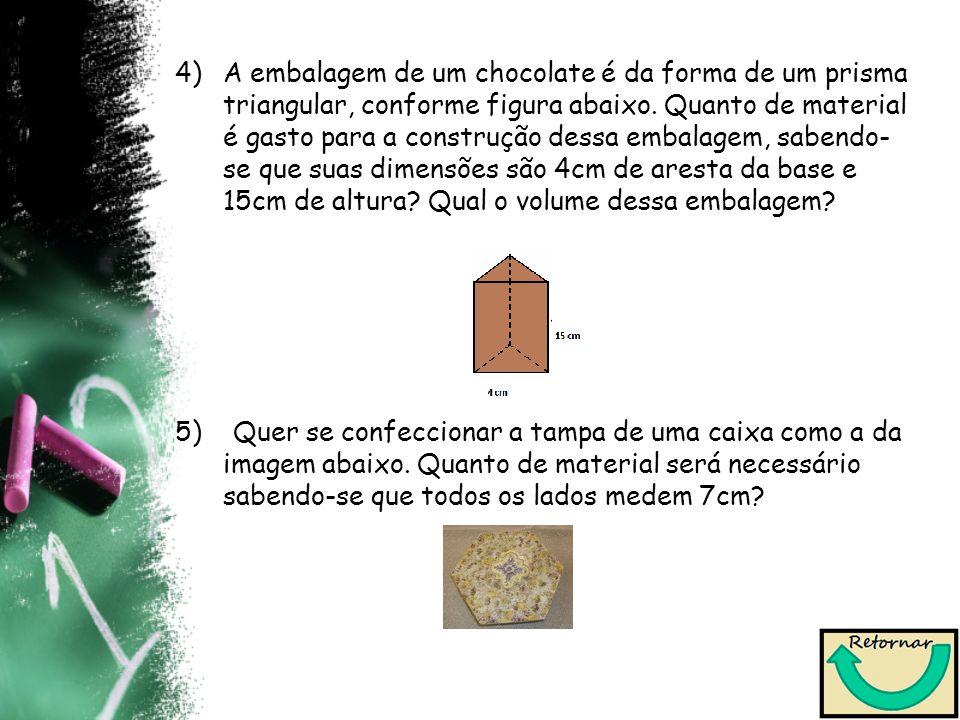 4)A embalagem de um chocolate é da forma de um prisma triangular, conforme figura abaixo. Quanto de material é gasto para a construção dessa embalagem