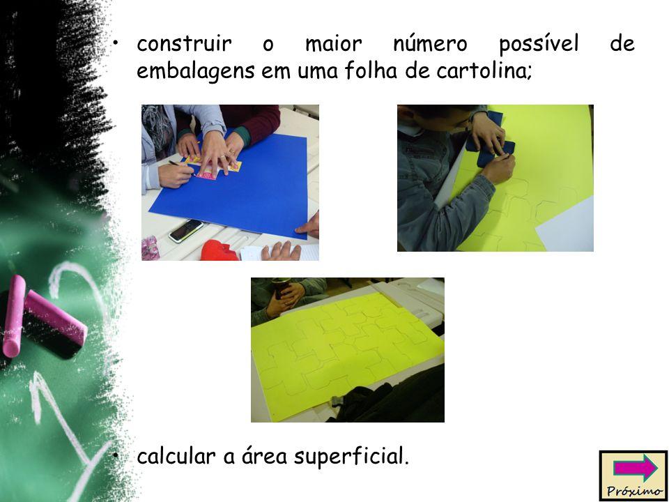 construir o maior número possível de embalagens em uma folha de cartolina; calcular a área superficial.