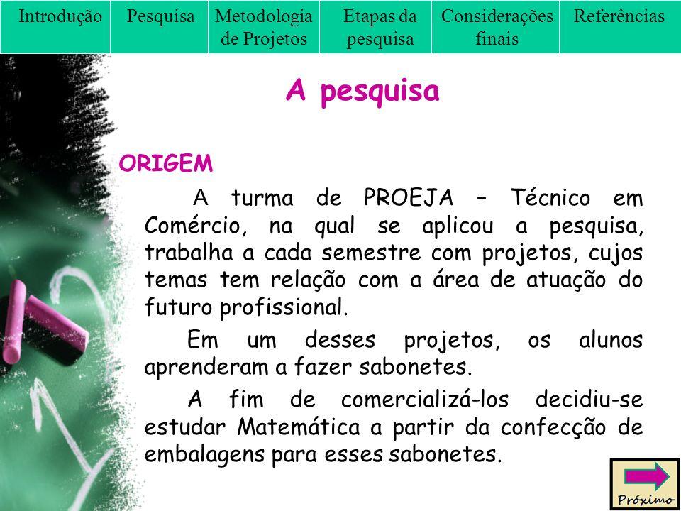 A pesquisa ORIGEM A turma de PROEJA – Técnico em Comércio, na qual se aplicou a pesquisa, trabalha a cada semestre com projetos, cujos temas tem relação com a área de atuação do futuro profissional.