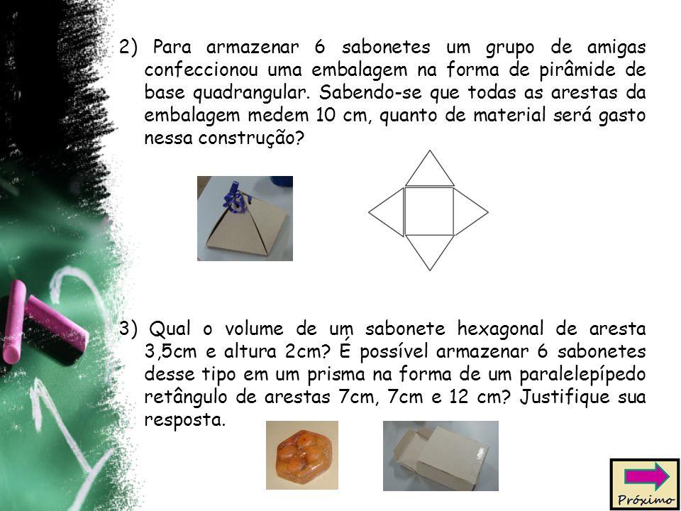 2) Para armazenar 6 sabonetes um grupo de amigas confeccionou uma embalagem na forma de pirâmide de base quadrangular. Sabendo-se que todas as arestas