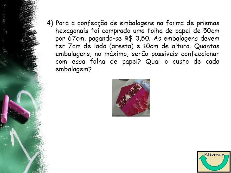 4) Para a confecção de embalagens na forma de prismas hexagonais foi comprado uma folha de papel de 50cm por 67cm, pagando-se R$ 3,50. As embalagens d