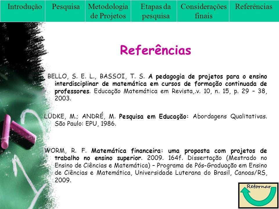 Referências BELLO, S. E. L., BASSOI, T. S. A pedagogia de projetos para o ensino interdisciplinar de matemática em cursos de formação continuada de pr