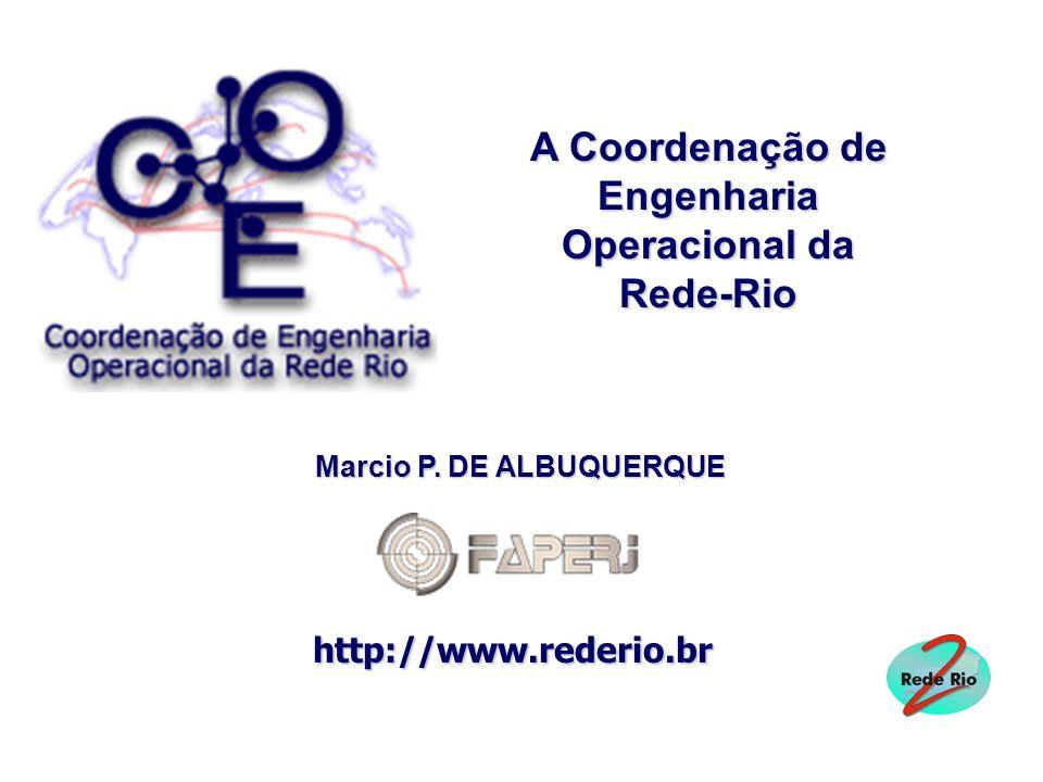 http://www.rederio.br A Coordenação de Engenharia Operacional da Rede-Rio Marcio P. DE ALBUQUERQUE