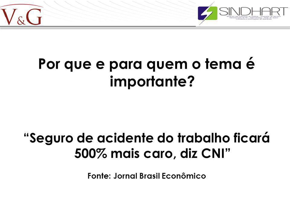 Por que e para quem o tema é importante? Seguro de acidente do trabalho ficará 500% mais caro, diz CNI Fonte: Jornal Brasil Econômico