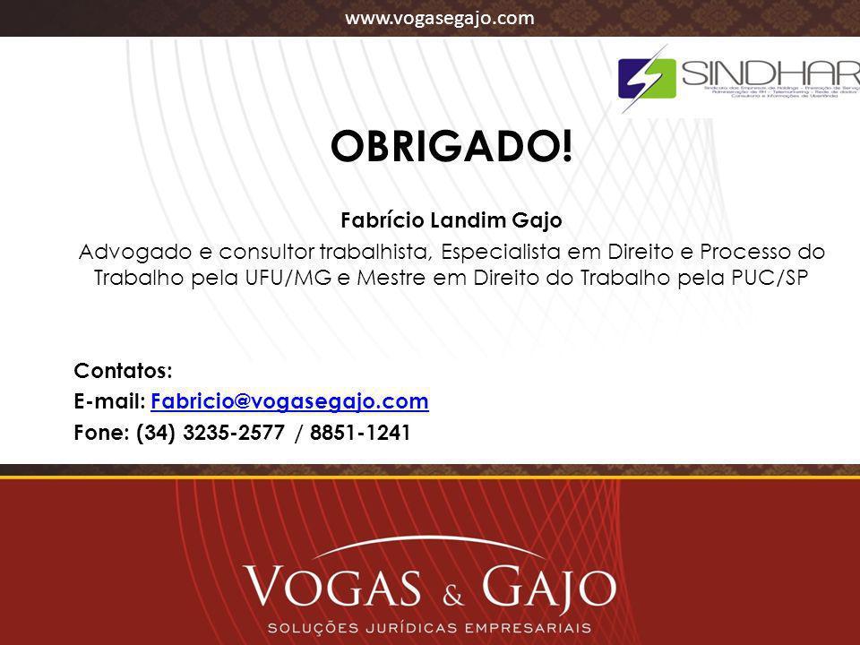 www.vogasegajo.com OBRIGADO! Fabrício Landim Gajo Advogado e consultor trabalhista, Especialista em Direito e Processo do Trabalho pela UFU/MG e Mestr