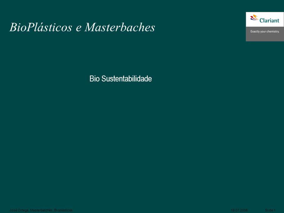 José Ortega, Masterbatches, Bioplásticos Slide 119.07.2006 BioPlásticos e Masterbaches Bio Sustentabilidade