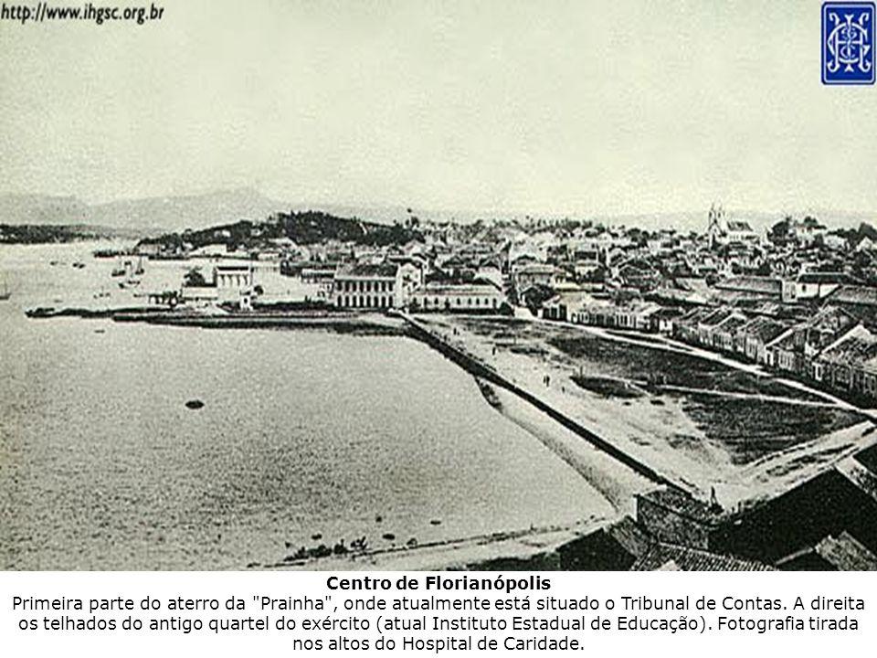 Centro de Florianópolis Primeira parte do aterro da