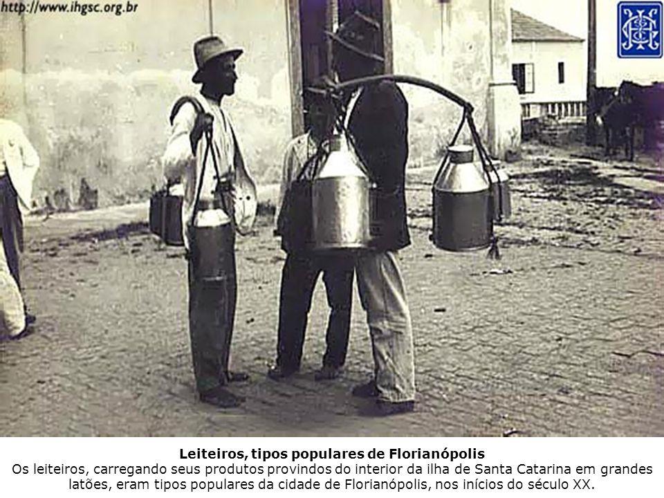 Leiteiros, tipos populares de Florianópolis Os leiteiros, carregando seus produtos provindos do interior da ilha de Santa Catarina em grandes latões,