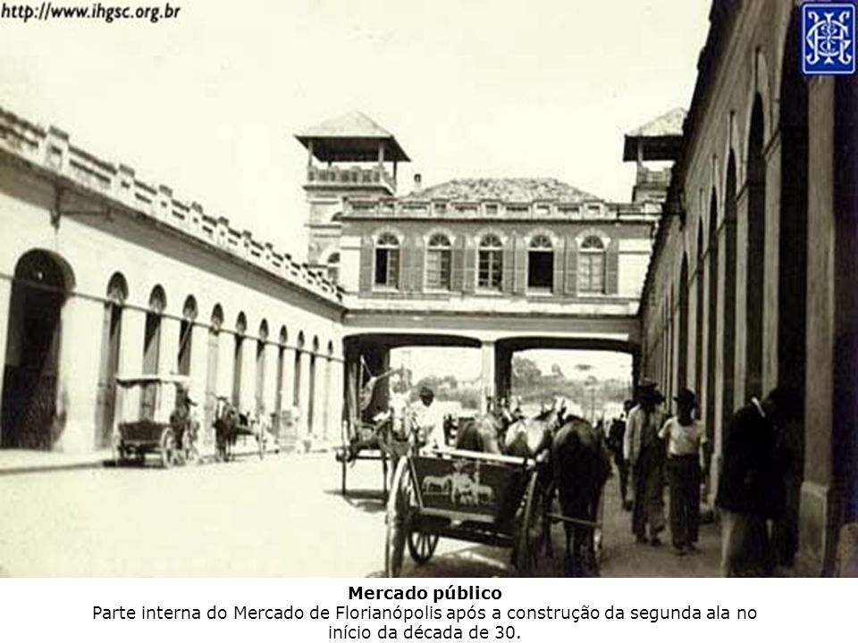Mercado público Parte interna do Mercado de Florianópolis após a construção da segunda ala no início da década de 30.