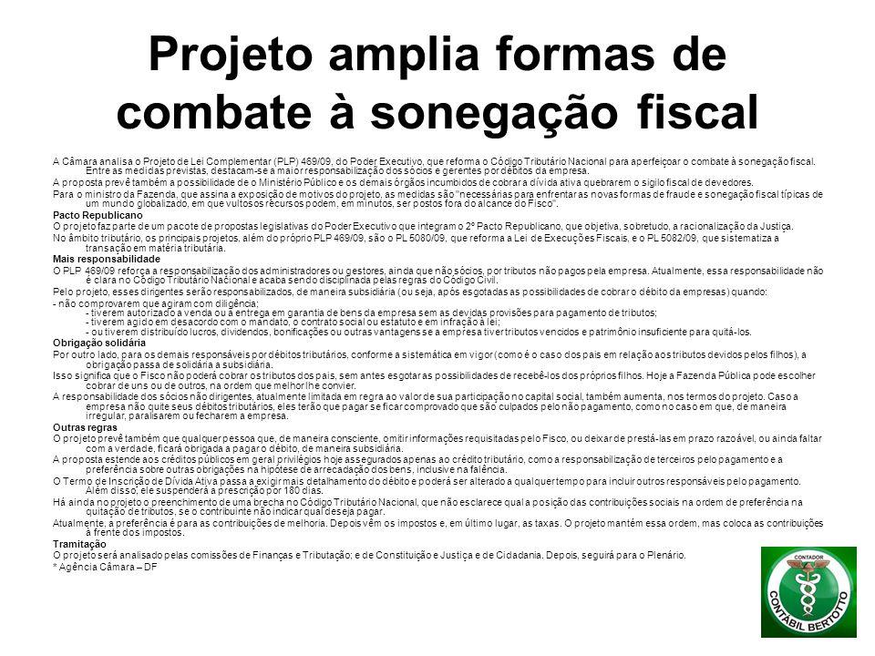 Projeto amplia formas de combate à sonegação fiscal A Câmara analisa o Projeto de Lei Complementar (PLP) 469/09, do Poder Executivo, que reforma o Cód