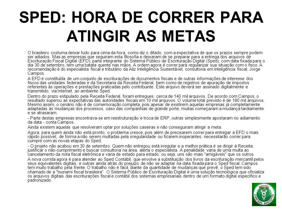 SPED: HORA DE CORRER PARA ATINGIR AS METAS O brasileiro costuma deixar tudo para cima da hora, como diz o ditado, com a expectativa de que os prazos s