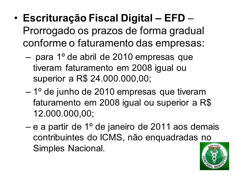 Escrituração Fiscal Digital – EFD – Prorrogado os prazos de forma gradual conforme o faturamento das empresas: – para 1º de abril de 2010 empresas que