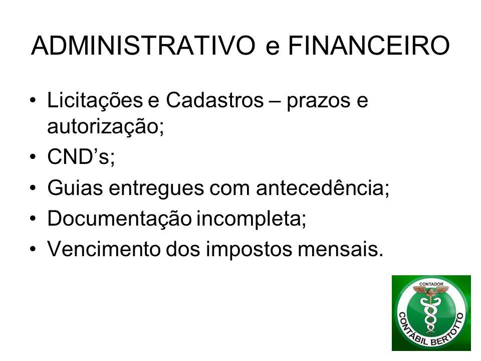 ADMINISTRATIVO e FINANCEIRO Licitações e Cadastros – prazos e autorização; CNDs; Guias entregues com antecedência; Documentação incompleta; Vencimento