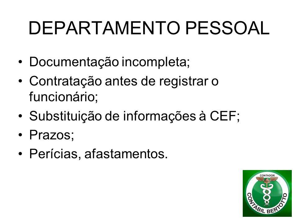 DEPARTAMENTO PESSOAL Documentação incompleta; Contratação antes de registrar o funcionário; Substituição de informações à CEF; Prazos; Perícias, afast