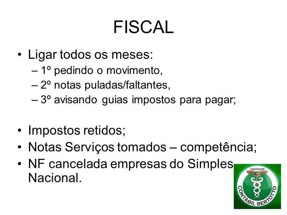 FISCAL Ligar todos os meses: –1º pedindo o movimento, –2º notas puladas/faltantes, –3º avisando guias impostos para pagar; Impostos retidos; Notas Ser